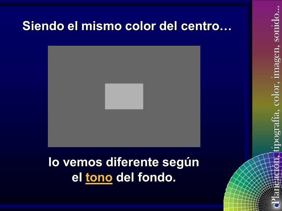Siendo el mismo color del centro… lo vemos diferente según