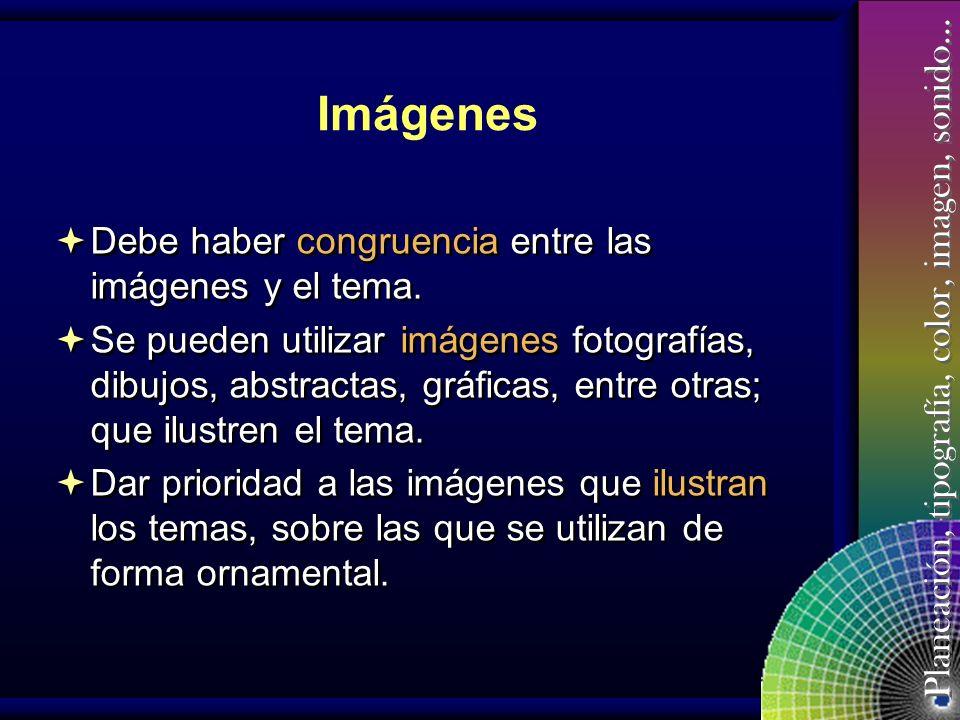 Imágenes Debe haber congruencia entre las imágenes y el tema.
