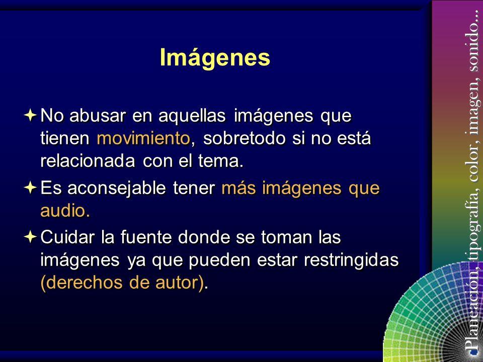 Imágenes No abusar en aquellas imágenes que tienen movimiento, sobretodo si no está relacionada con el tema.