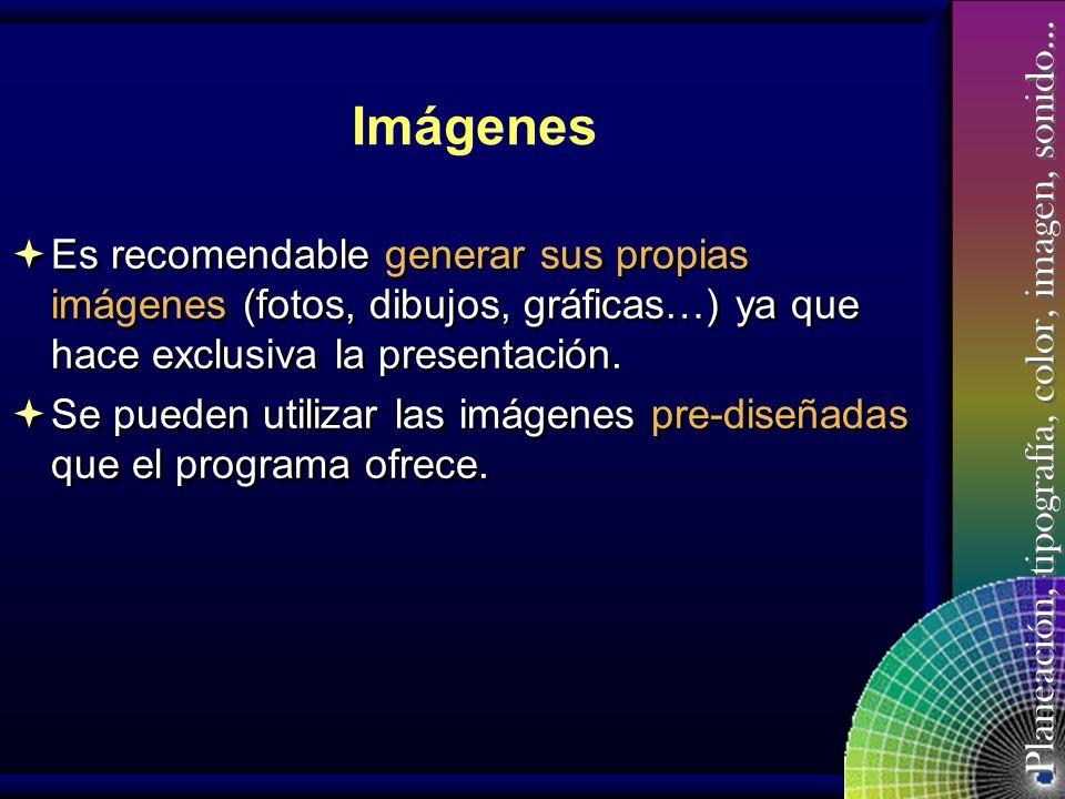 Imágenes Es recomendable generar sus propias imágenes (fotos, dibujos, gráficas…) ya que hace exclusiva la presentación.