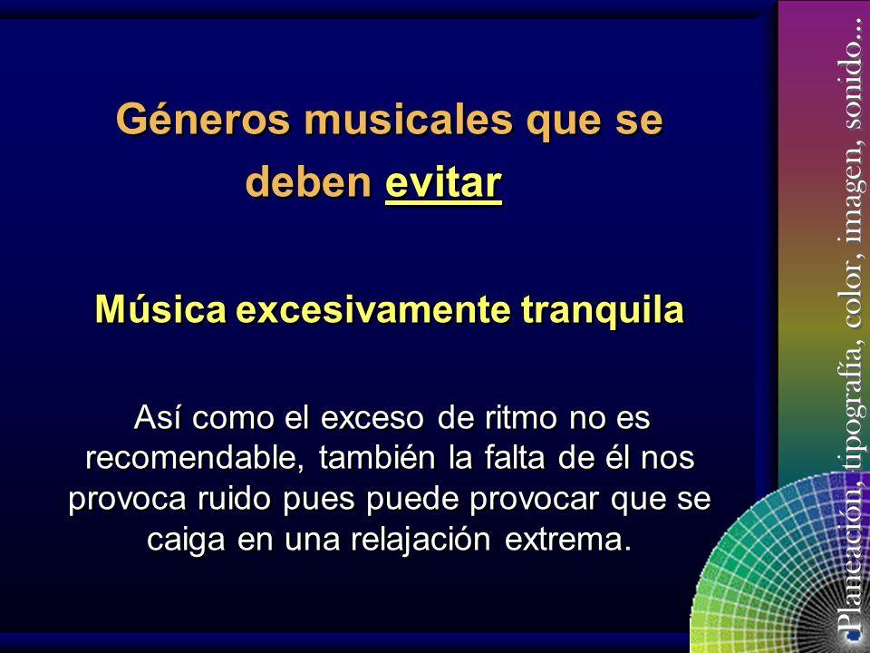 Géneros musicales que se Música excesivamente tranquila