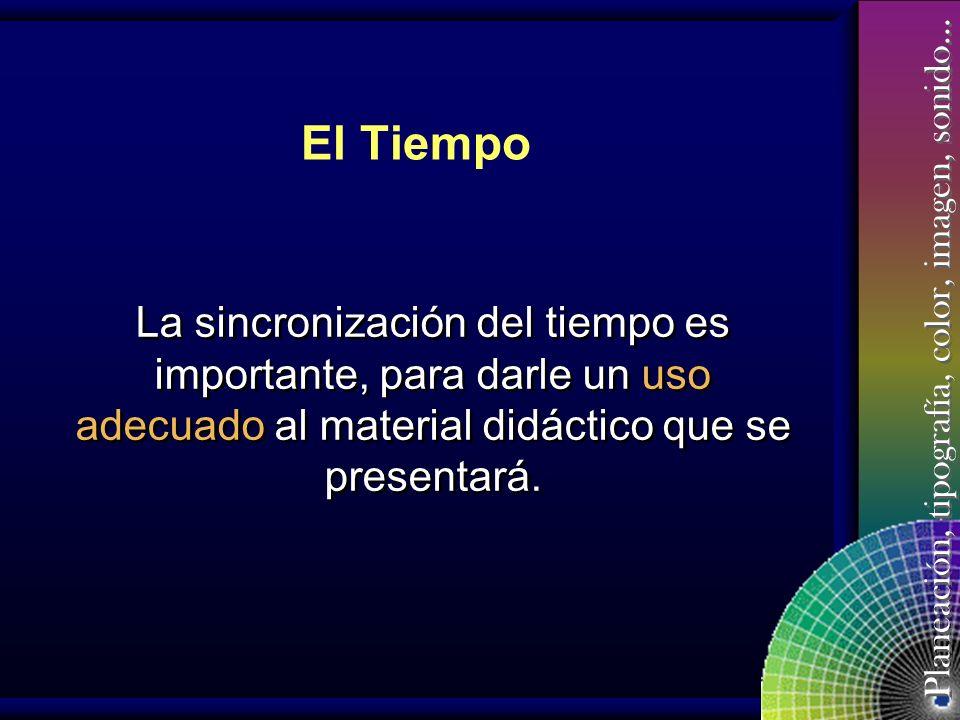 El Tiempo La sincronización del tiempo es importante, para darle un uso adecuado al material didáctico que se presentará.