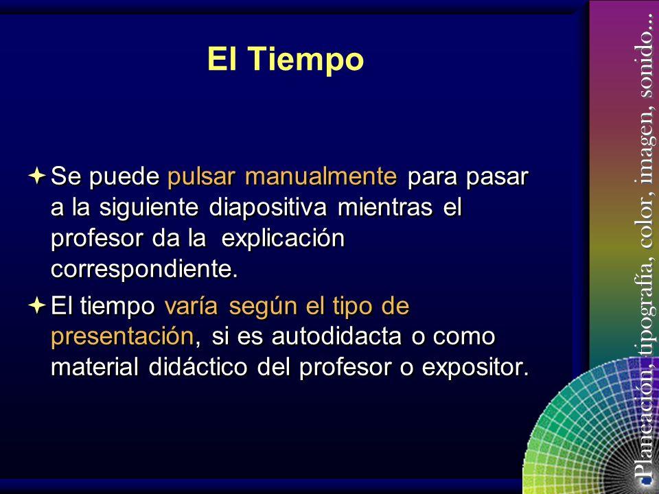 El Tiempo Se puede pulsar manualmente para pasar a la siguiente diapositiva mientras el profesor da la explicación correspondiente.
