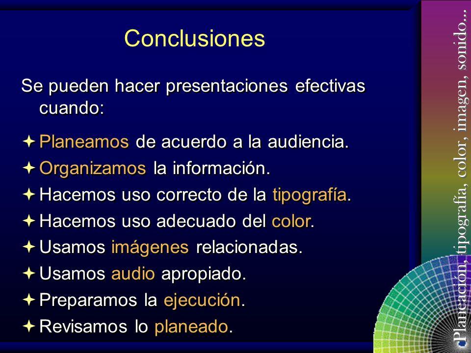 Conclusiones Se pueden hacer presentaciones efectivas cuando: