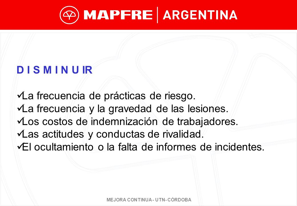 D I S M I N U IR La frecuencia de prácticas de riesgo. La frecuencia y la gravedad de las lesiones.