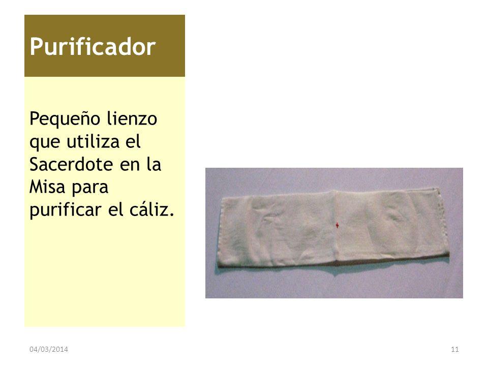 Purificador Pequeño lienzo que utiliza el Sacerdote en la Misa para purificar el cáliz. 29/03/2017