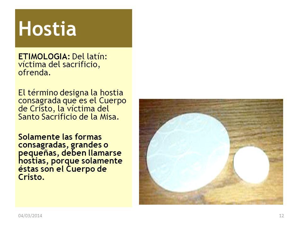 Hostia ETIMOLOGIA: Del latín: víctima del sacrificio, ofrenda.