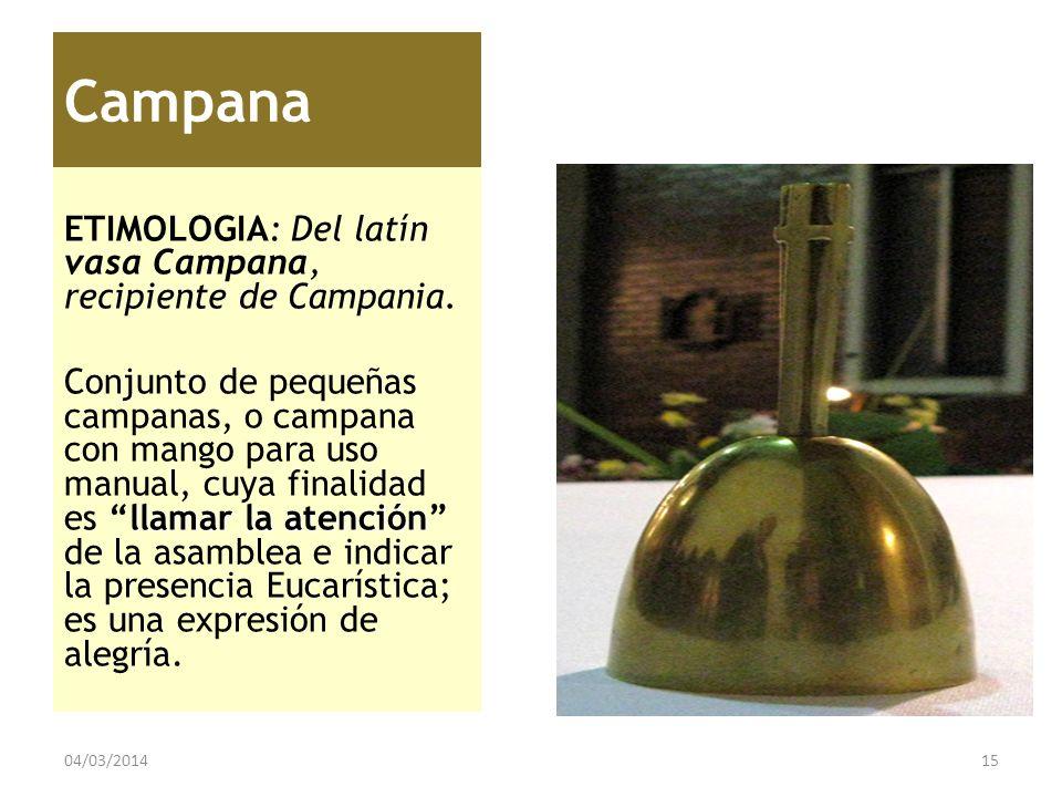 Campana ETIMOLOGIA: Del latín vasa Campana, recipiente de Campania.