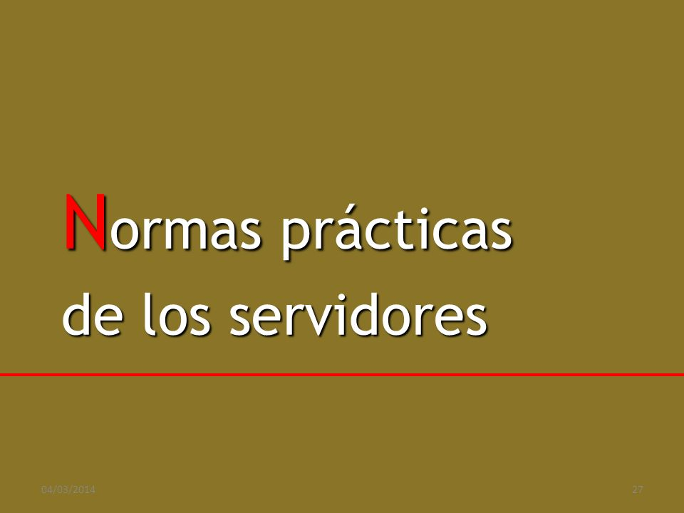 Normas prácticas de los servidores 29/03/2017 27