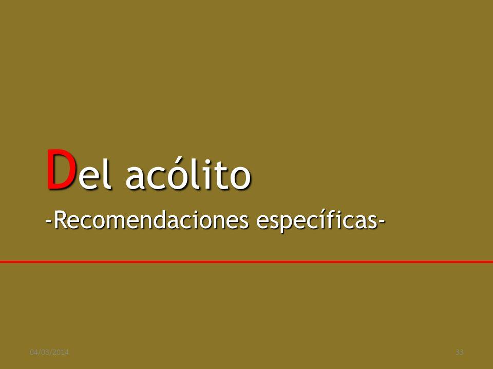 Del acólito -Recomendaciones específicas- 29/03/2017 33