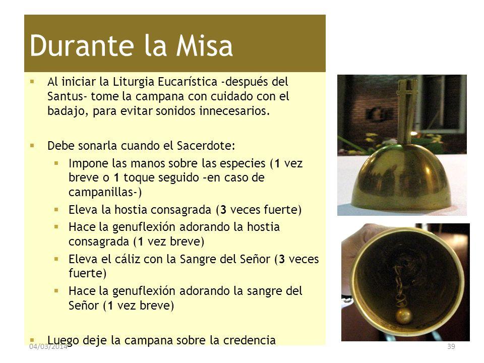 Durante la Misa Al iniciar la Liturgia Eucarística -después del Santus- tome la campana con cuidado con el badajo, para evitar sonidos innecesarios.