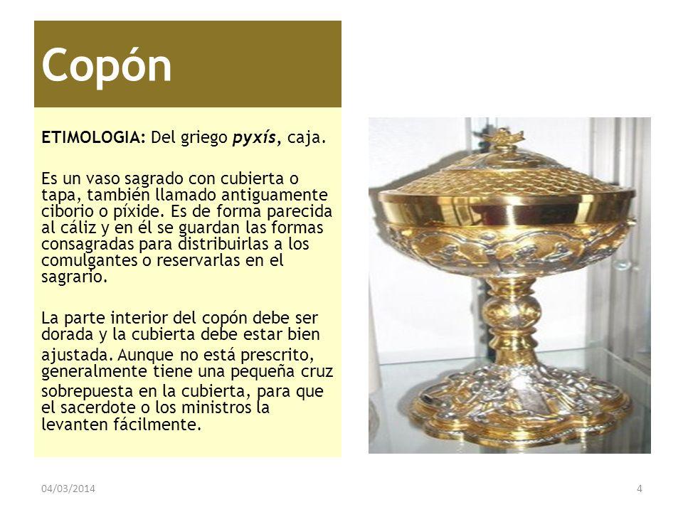 Copón ETIMOLOGIA: Del griego pyxís, caja.