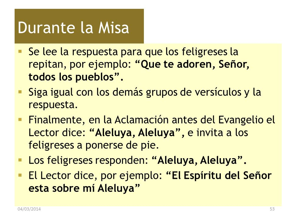 Durante la Misa Se lee la respuesta para que los feligreses la repitan, por ejemplo: Que te adoren, Señor, todos los pueblos .
