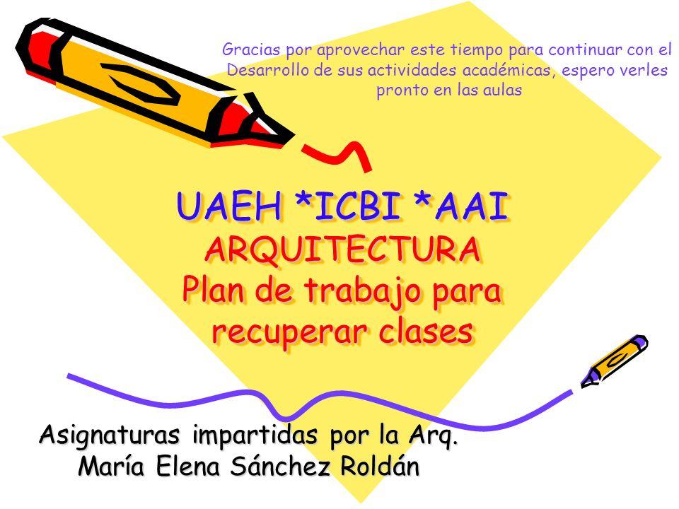 UAEH *ICBI *AAI ARQUITECTURA Plan de trabajo para recuperar clases