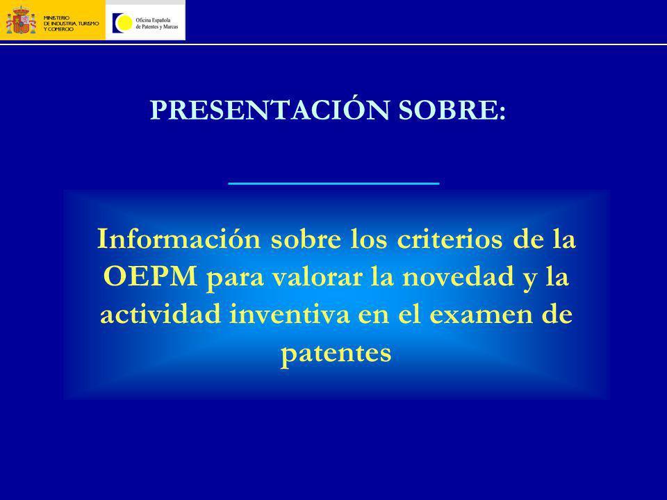 PRESENTACIÓN SOBRE: Información sobre los criterios de la OEPM para valorar la novedad y la actividad inventiva en el examen de patentes.
