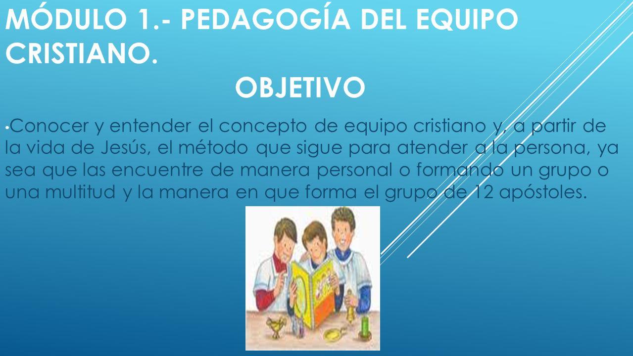 Módulo 1.- Pedagogía del equipo Cristiano. Objetivo