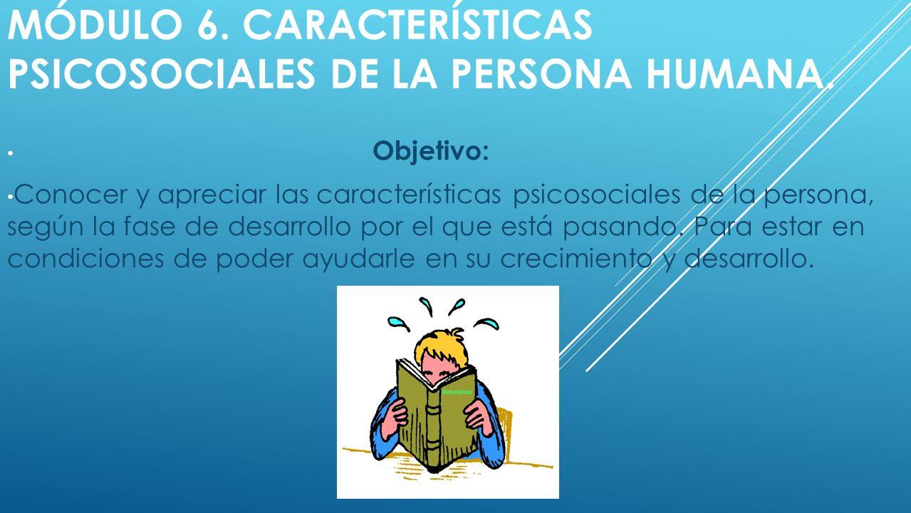 Módulo 6. Características psicosociales de la persona humana.