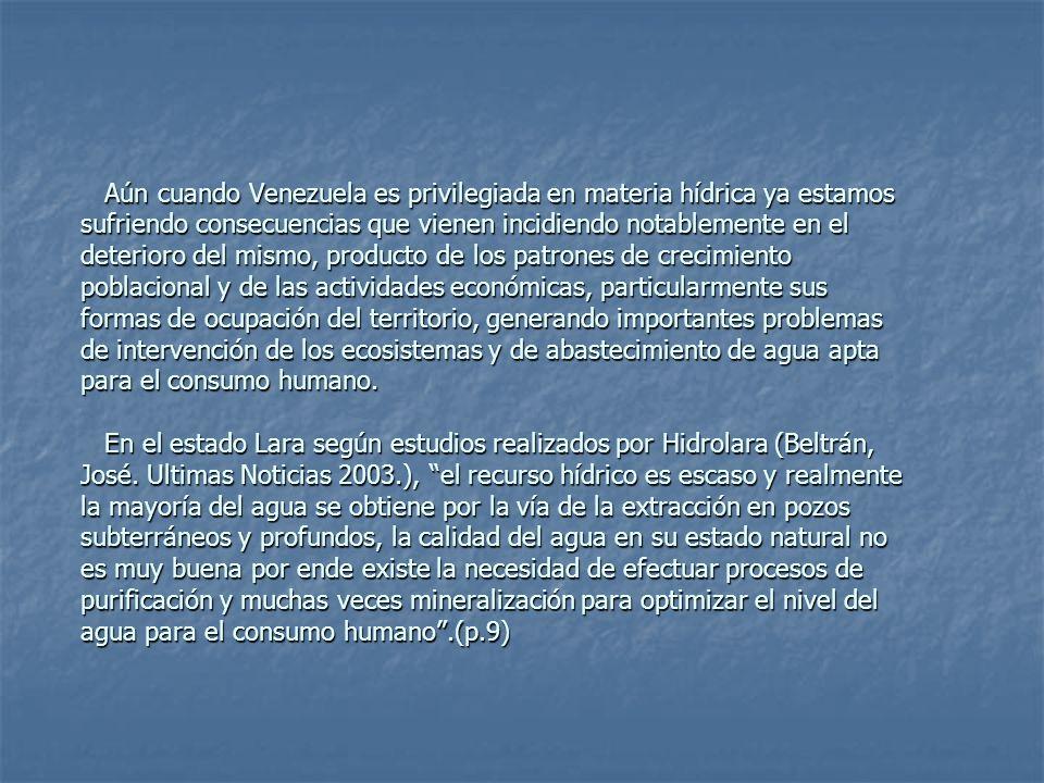 Aún cuando Venezuela es privilegiada en materia hídrica ya estamos sufriendo consecuencias que vienen incidiendo notablemente en el deterioro del mismo, producto de los patrones de crecimiento poblacional y de las actividades económicas, particularmente sus formas de ocupación del territorio, generando importantes problemas de intervención de los ecosistemas y de abastecimiento de agua apta para el consumo humano.