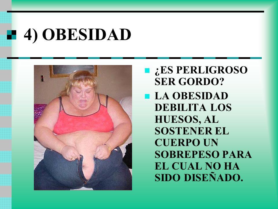 4) OBESIDAD ¿ES PERLIGROSO SER GORDO
