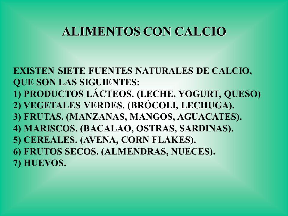 ALIMENTOS CON CALCIO EXISTEN SIETE FUENTES NATURALES DE CALCIO,