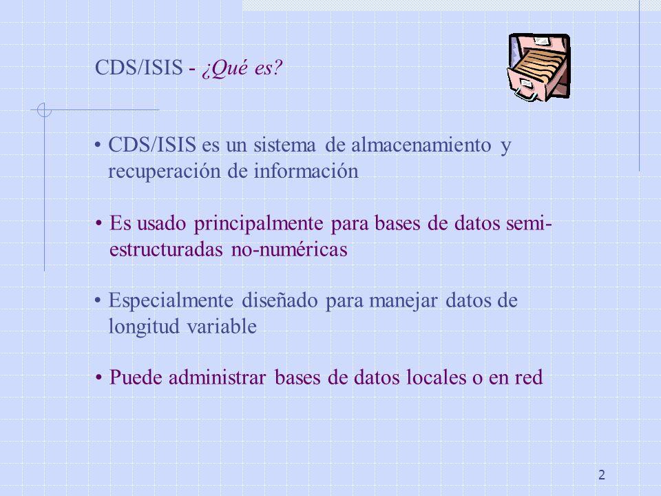 CDS/ISIS - ¿Qué es CDS/ISIS es un sistema de almacenamiento y recuperación de información.