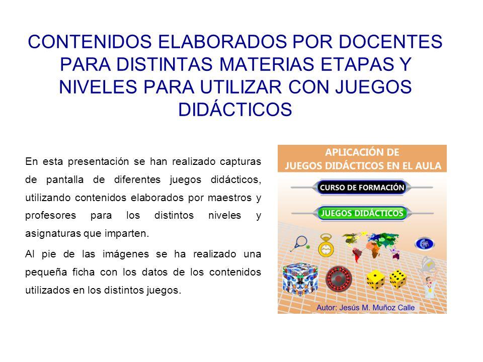 CONTENIDOS ELABORADOS POR DOCENTES PARA DISTINTAS MATERIAS ETAPAS Y NIVELES PARA UTILIZAR CON JUEGOS DIDÁCTICOS