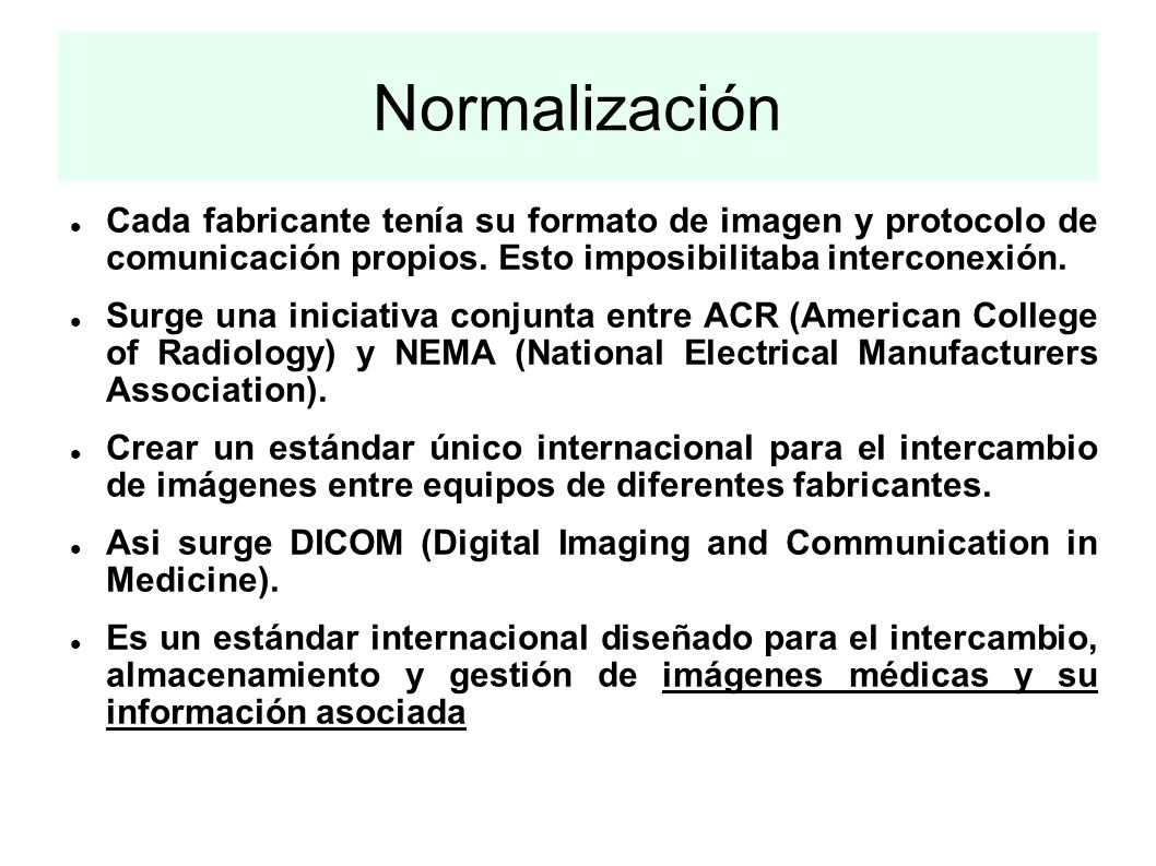Normalización Cada fabricante tenía su formato de imagen y protocolo de comunicación propios. Esto imposibilitaba interconexión.