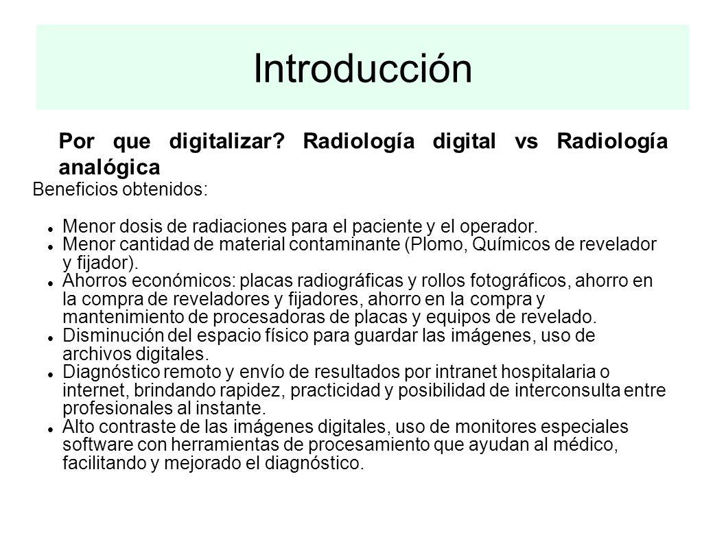 Introducción Por que digitalizar Radiología digital vs Radiología analógica. Beneficios obtenidos: