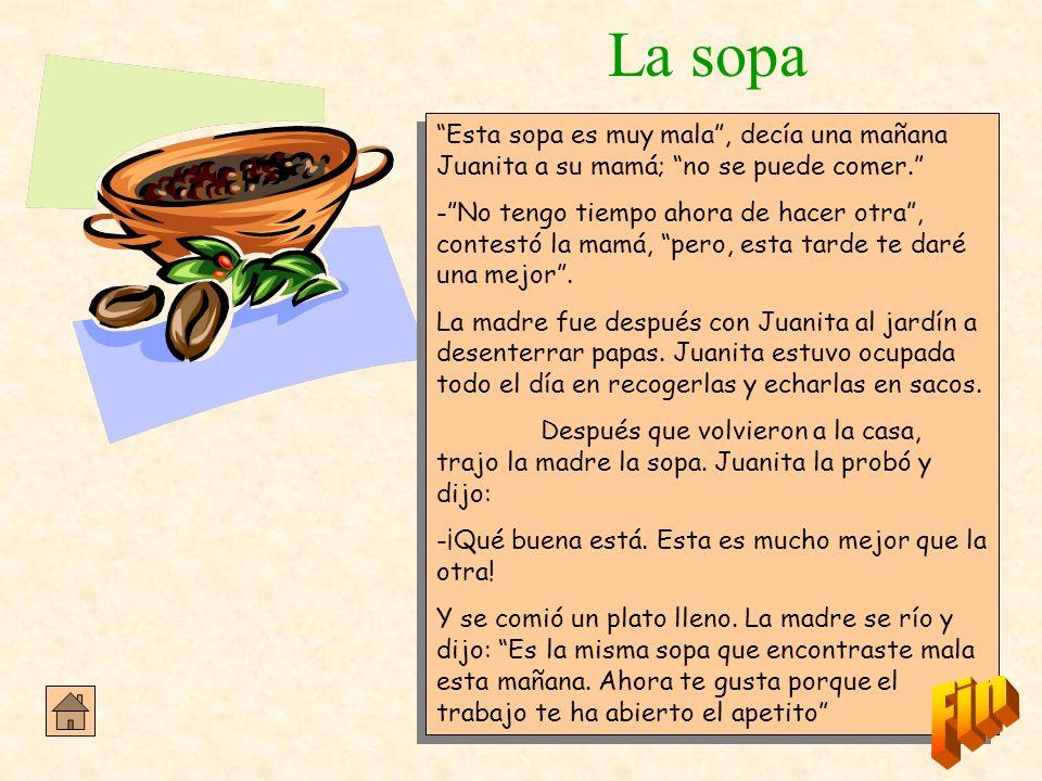 La sopa Esta sopa es muy mala , decía una mañana Juanita a su mamá; no se puede comer.