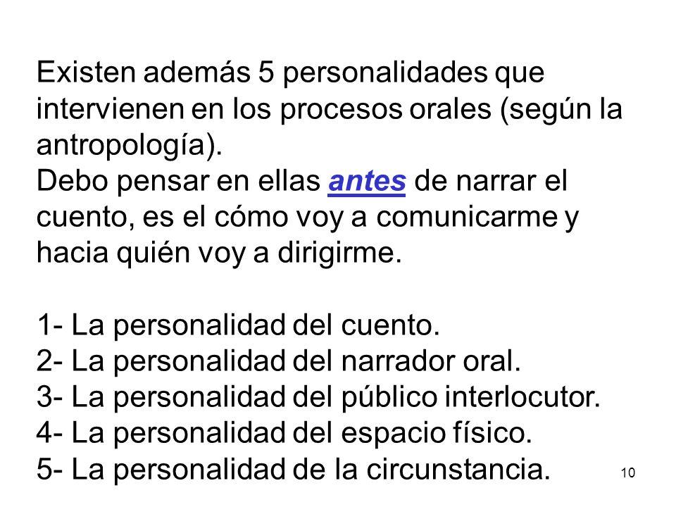 Existen además 5 personalidades que intervienen en los procesos orales (según la antropología).