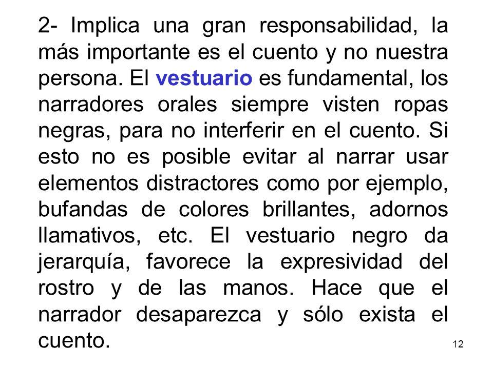 2- Implica una gran responsabilidad, la más importante es el cuento y no nuestra persona.