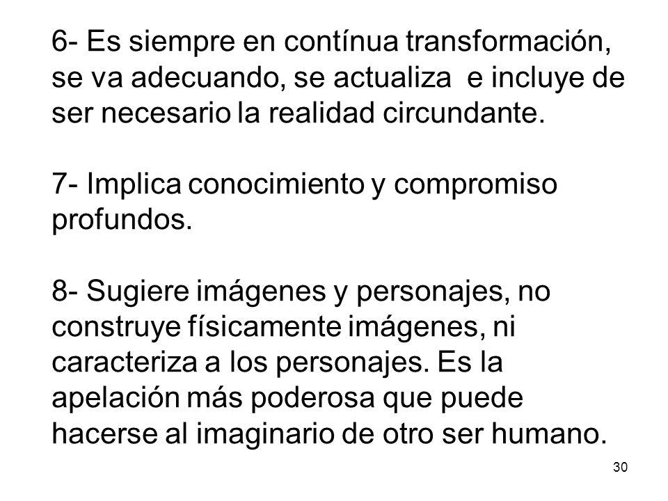 6- Es siempre en contínua transformación, se va adecuando, se actualiza e incluye de ser necesario la realidad circundante.