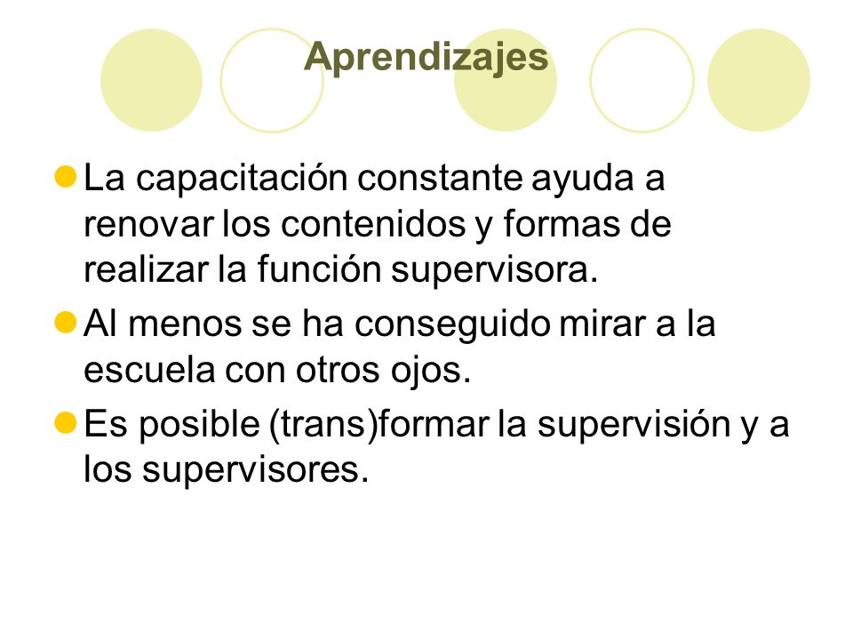 Aprendizajes La capacitación constante ayuda a renovar los contenidos y formas de realizar la función supervisora.
