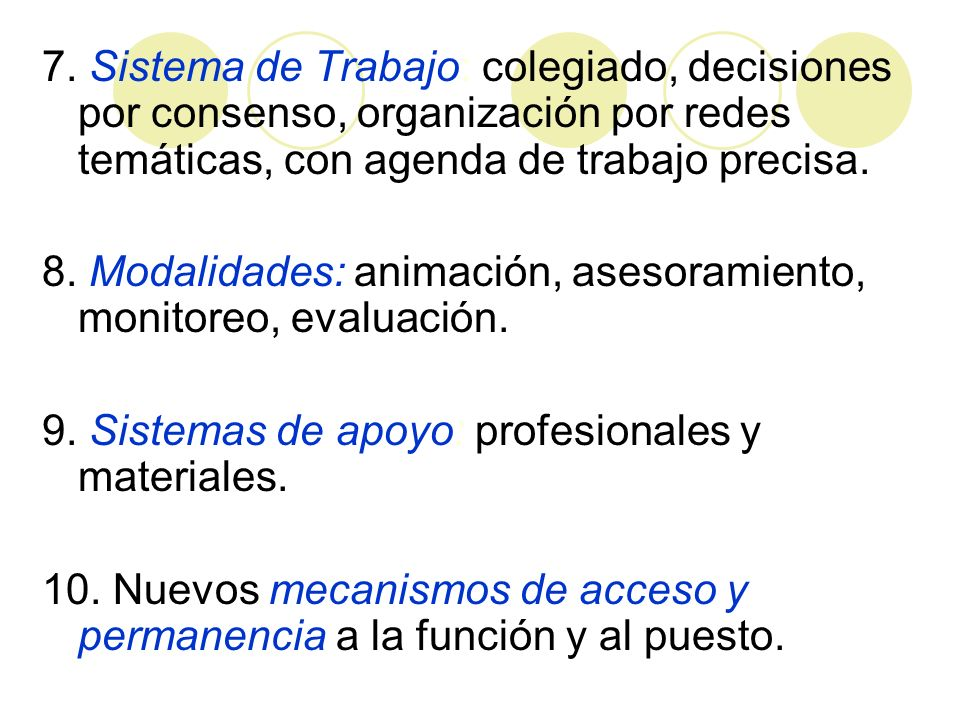 7. Sistema de Trabajo: colegiado, decisiones por consenso, organización por redes temáticas, con agenda de trabajo precisa.
