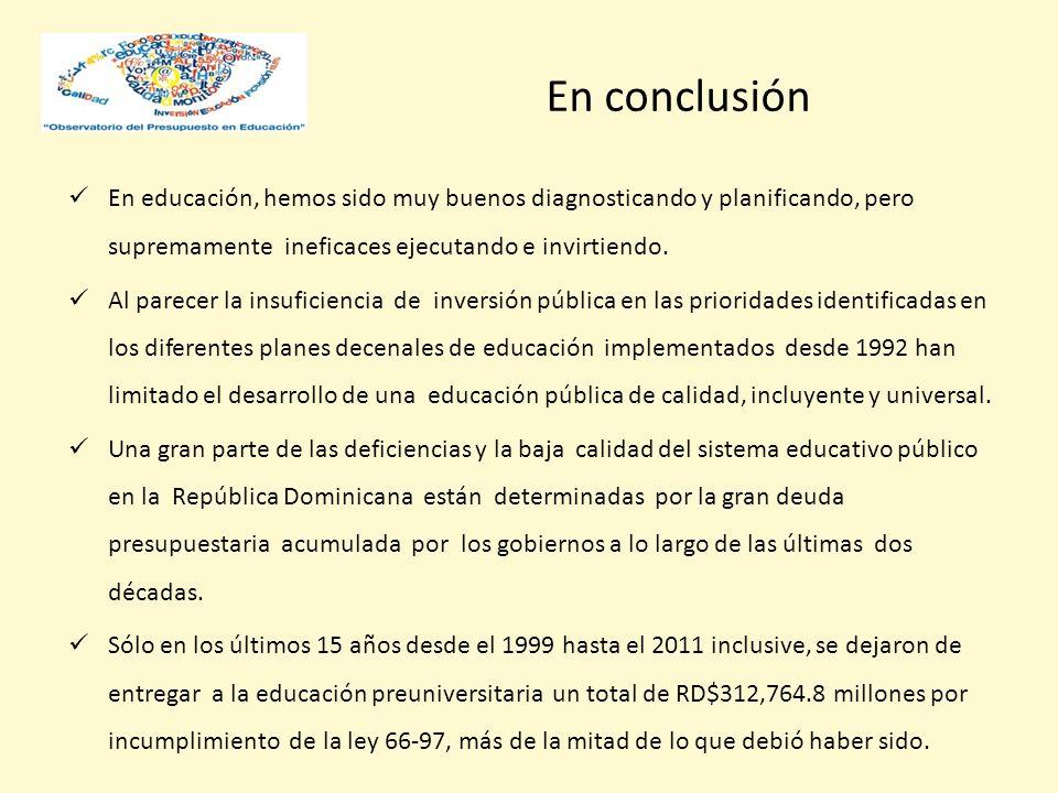 En conclusión En educación, hemos sido muy buenos diagnosticando y planificando, pero supremamente ineficaces ejecutando e invirtiendo.
