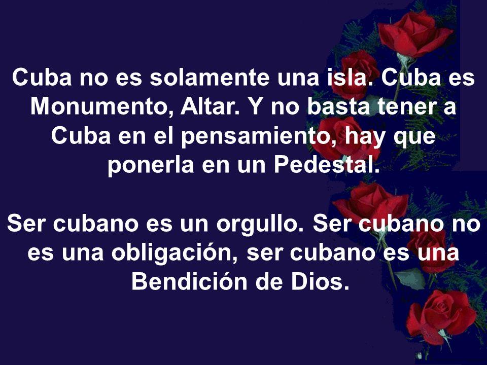Cuba no es solamente una isla. Cuba es Monumento, Altar