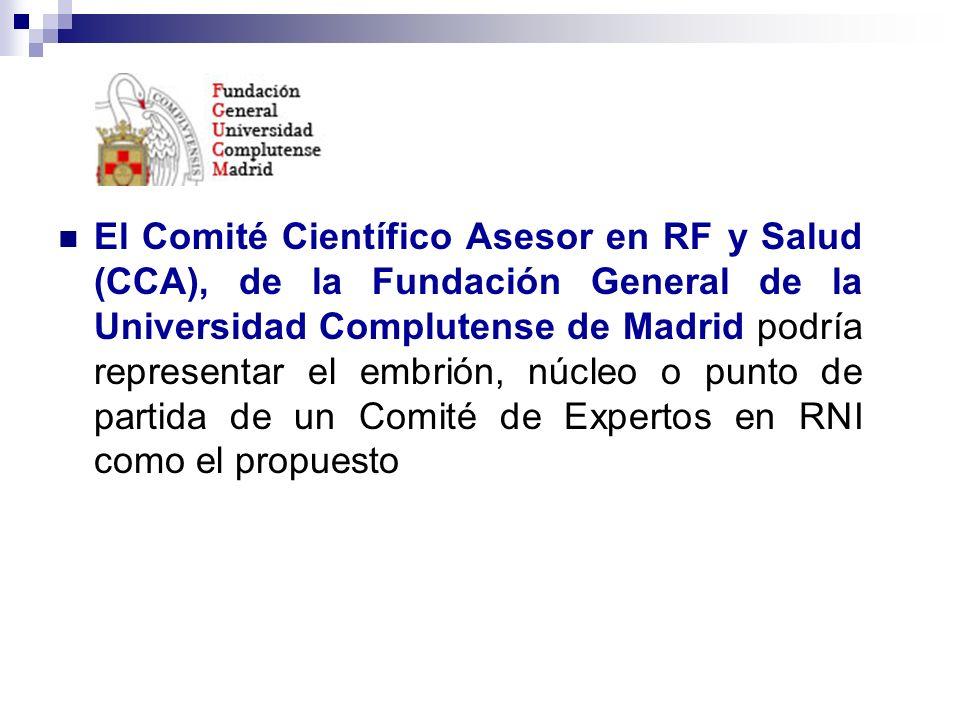El Comité Científico Asesor en RF y Salud (CCA), de la Fundación General de la Universidad Complutense de Madrid podría representar el embrión, núcleo o punto de partida de un Comité de Expertos en RNI como el propuesto