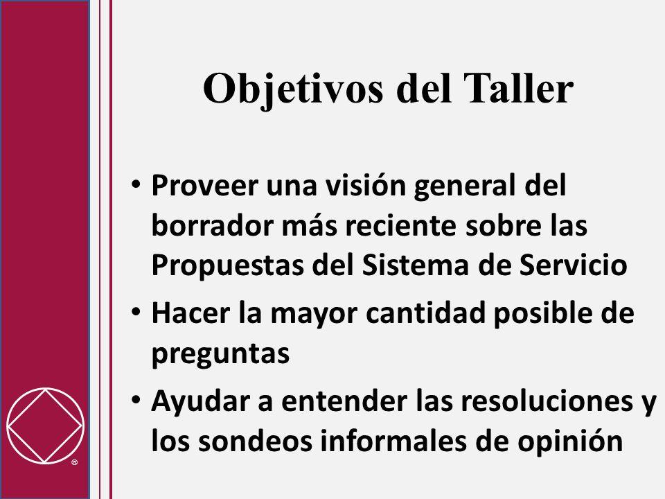 Objetivos del Taller Proveer una visión general del borrador más reciente sobre las Propuestas del Sistema de Servicio.