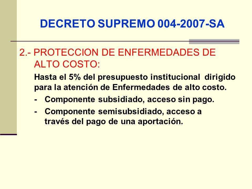 DECRETO SUPREMO 004-2007-SA 2.- PROTECCION DE ENFERMEDADES DE ALTO COSTO: