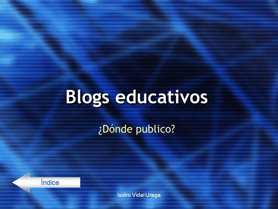 Blogs educativos ¿Dónde publico Índice Isidro Vidal Uraga