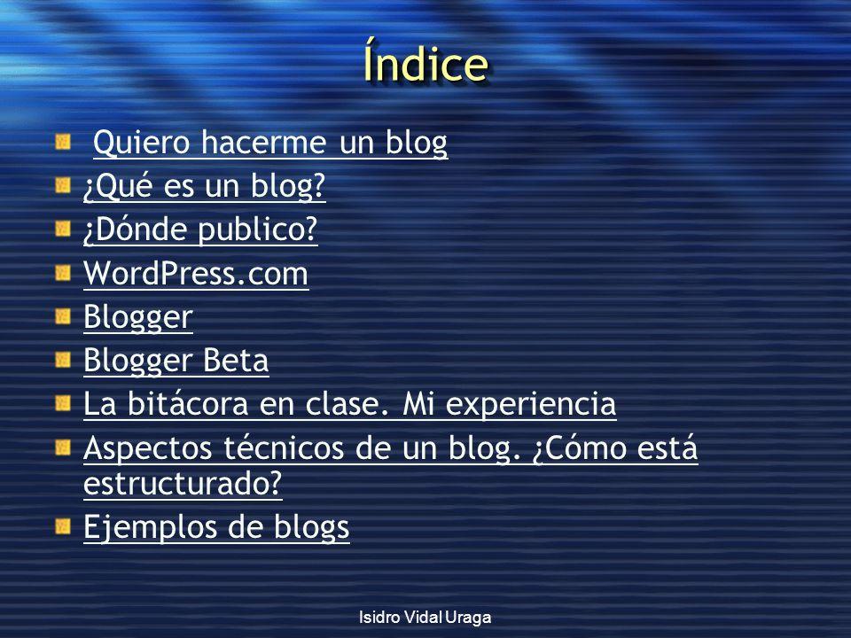 Índice Quiero hacerme un blog ¿Qué es un blog ¿Dónde publico