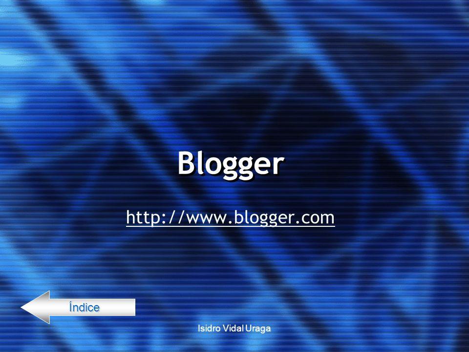 Blogger http://www.blogger.com Índice Isidro Vidal Uraga