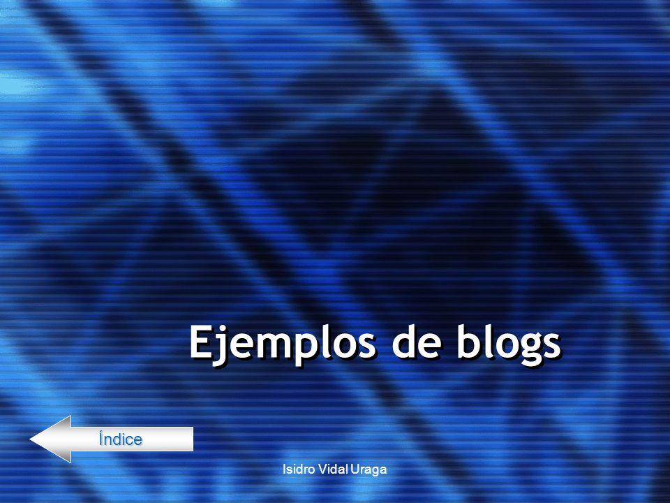 Ejemplos de blogs Índice Isidro Vidal Uraga