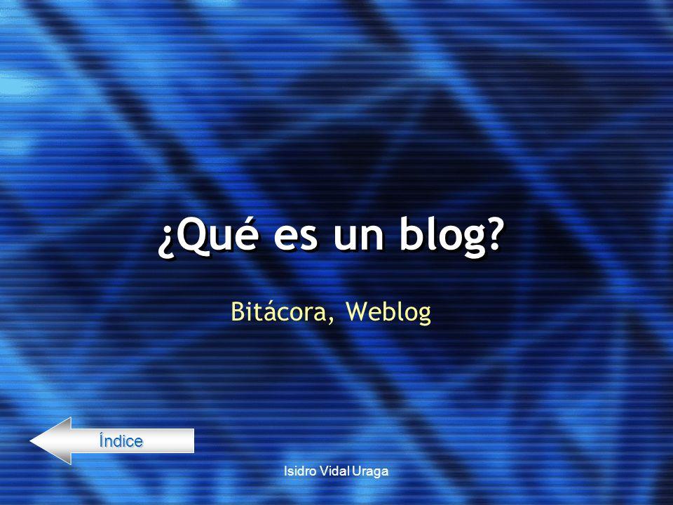 ¿Qué es un blog Bitácora, Weblog Índice Isidro Vidal Uraga