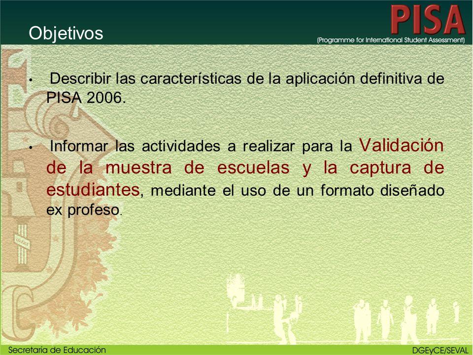Objetivos Describir las características de la aplicación definitiva de PISA 2006.