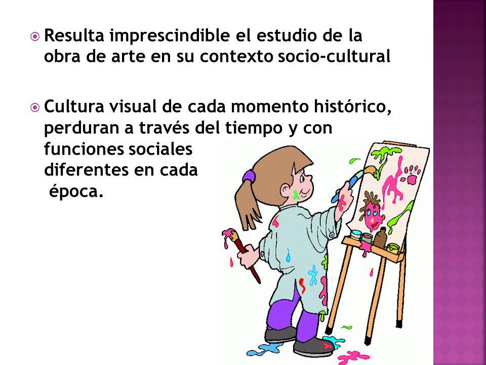 Resulta imprescindible el estudio de la obra de arte en su contexto socio-cultural