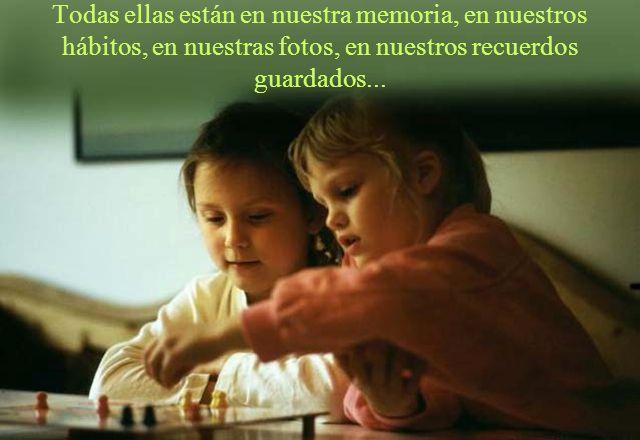 Todas ellas están en nuestra memoria, en nuestros hábitos, en nuestras fotos, en nuestros recuerdos guardados...
