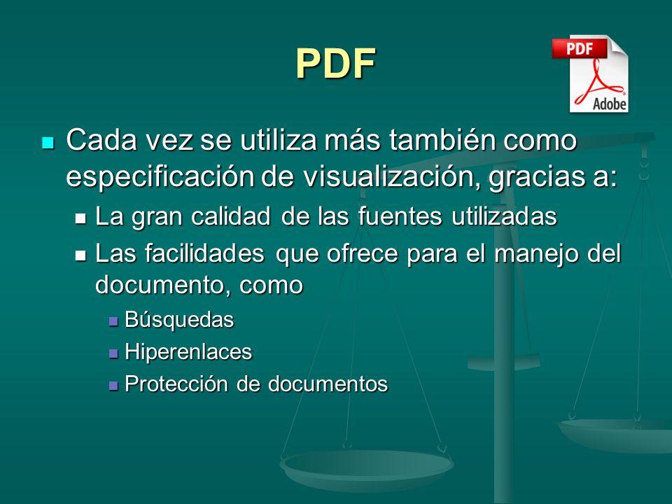 PDF Cada vez se utiliza más también como especificación de visualización, gracias a: La gran calidad de las fuentes utilizadas.
