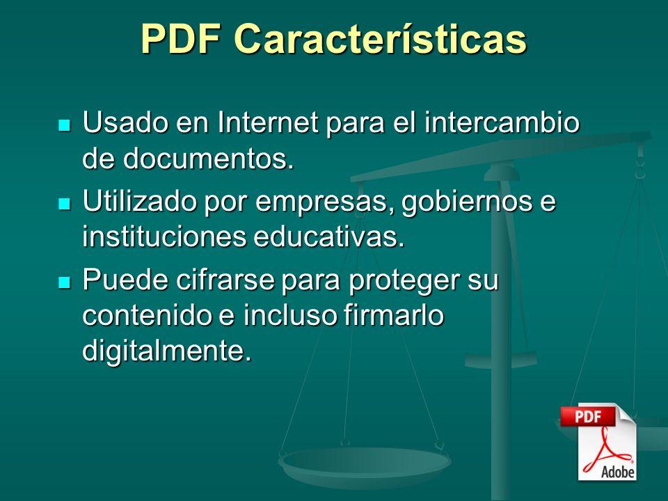 PDF Características Usado en Internet para el intercambio de documentos. Utilizado por empresas, gobiernos e instituciones educativas.