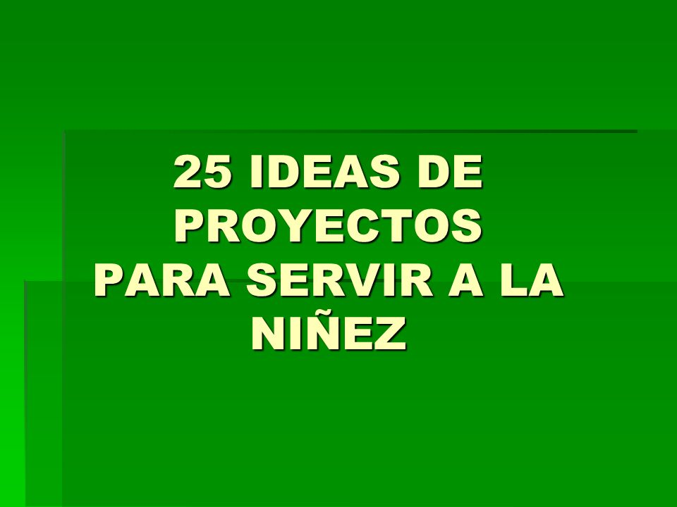25 IDEAS DE PROYECTOS PARA SERVIR A LA NIÑEZ